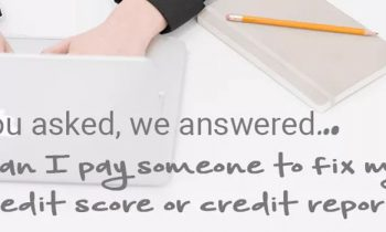 Can I pay someone to fix my credit score or credit report?